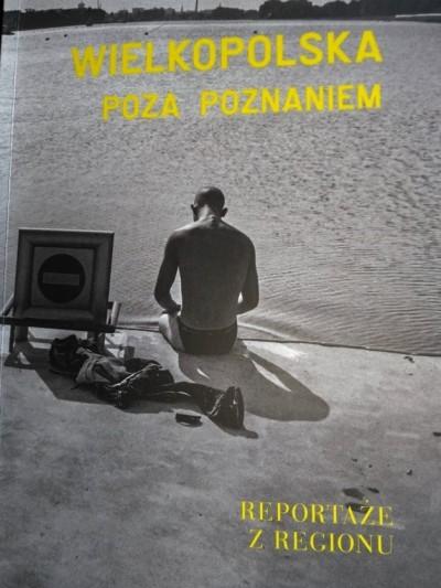 """Zbiór reportaży """"Wielkopolska poza Poznaniem"""""""